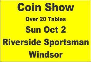 Coin Show+Sale SunOct 2 Over 20 TablesRiversideSportsman Windsor