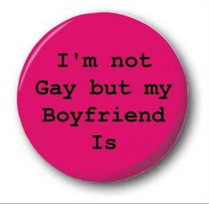 im not gay but my boyfriend is