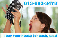 FAST CASH FOR YOUR HOUSE!!