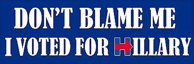 3x9 inch Don't Blame Me I Voted For HILLARY Bumper Sticker - clinton anti trump