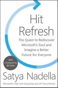 Hit Refresh: The Quest to Rediscover Microsoft's Soul...