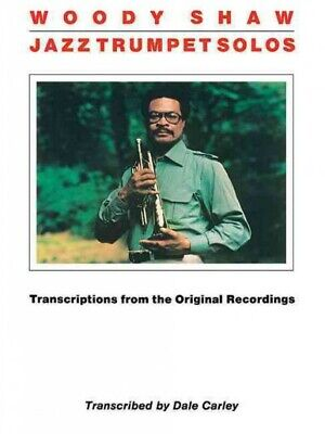 Woody Shaw Jazz Trumpet Solos : Transcriptions from the Original Recordings, ... Jazz Trumpet Solos Book