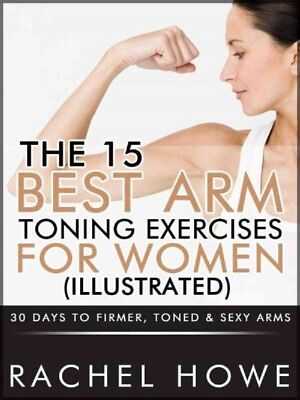 15 Best Arm Toning Exercises for Women : 30 Days to Firmer, Toned & Sexy