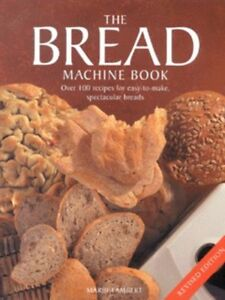 The bread machine book: over 100 recipes for easy-to-make, spectacular breads