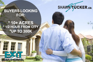 BUYERS LOOKING FOR: 10+ ACRES, 30 MIN FROM CITY, UP TO 300K!