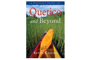 A Paddlers Guide to Quetico & Beyond: by Kevin Callan