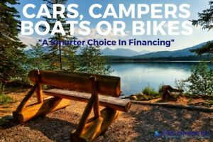 "Cars, Campers, Boats and Bikes. ""A Smarter Choice In Financing"""