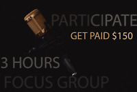 Participate in a focus group and get paid $150 for 3 hours!!