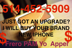JUST GOT AN UPGRADE?  I WILL BUY YOUR BRAND NEW IPHONE