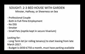 *LOOKING FOR 2-3 BED HOUSE WITH GARDEN - MAX £750PM* SHEERNESS, MINSTER OR HALFWAY. x2 Professionals