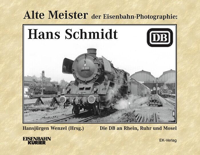 Alte Meister der Eisenbahn-Fotographie: Hans Schmidt Hansjürgen Wenzel