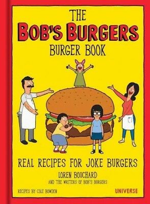 Bob's Burgers Burger Book : Real Recipes for Joke Burgers, Burger of the Day,...