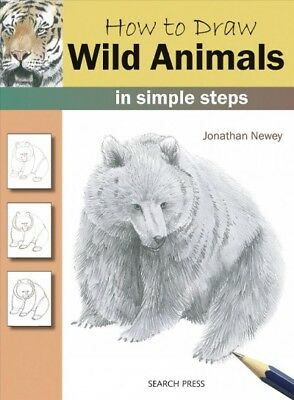 How to Draw Wild Animals : In Simple Steps, Paperback by Newey, Jonathan, (Draw Wild Animals)