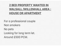 WANTED: 2 Bed Property within Walsall/Willenhall