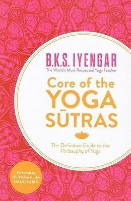 Core of The Yoga Sutras by B K S Iyengar NEW