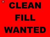 CLEAN FILL WANTED !!