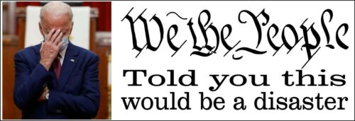 """We the People Told you this would be a Disaster Anti Biden Bumper Sticker 8.7""""x3"""