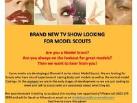 LOOKING FOR MODEL SCOUTS FOR NEW TV SHOW