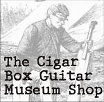 The Cigar Box Guitar Museum Shop