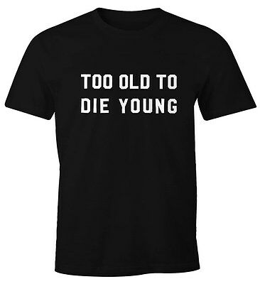 Too old to die young Shirt Herren T-Shirt Fun-Shirt (Too Old To Die Young T Shirt)