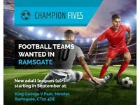 5 A SIDE TEAMS WANTED IN RAMSGATE FOR BRAND NEW LEAGUE!!!