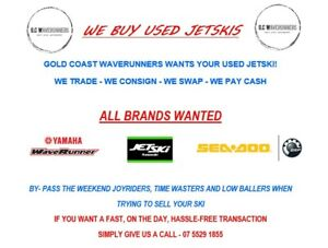 WE BUY USED JETSKIS - ALL BRANDS WANTED  Biggera Waters Gold Coast City Preview
