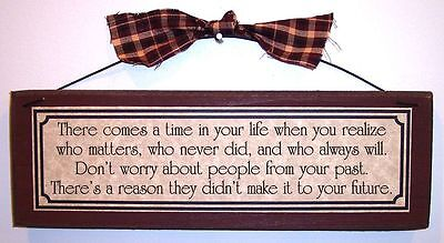 There Comes A Time When You Realize Who Matters, Who Never Did... Sign Plaque