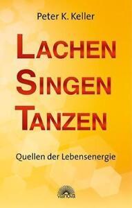 Lachen Singen Tanzen von Peter K. Keller (2013, Gebundene Ausgabe) Lebensenergie