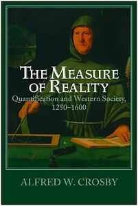 THE MEASURE OF REALITY: Quantification in Western Europe, 1250-1