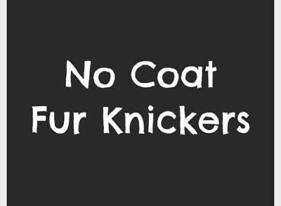 No Coat Fur Knickers