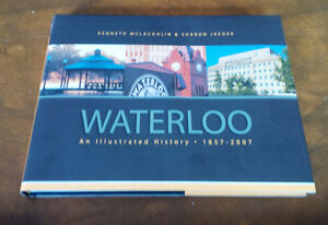 150 Years: Waterloo An Illustrated History - 1857 - 2007