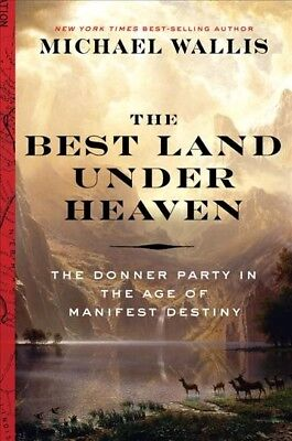 Best Land Under Heaven : The Donner Party in the Age of Manifest Destiny,