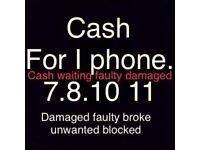 Buying faulty damaged unwanted i phone 8 upwards cash waiting