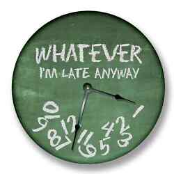 WHATEVER I'M LATE Anyway Wall Clock Chalkboard Pattern Classroom Decor 7103_FT