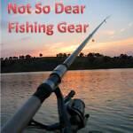 Not So Dear Fishing Gear