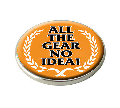 "ASBRI "" ALL THE GEAR NO IDEA "" GOLF BALL MARKER."