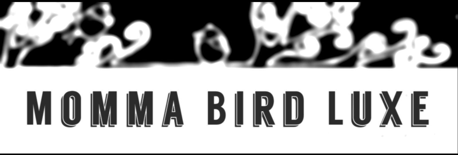 Momma Bird Luxe