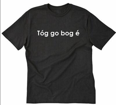Tog Go Bog E T-shirt Funny Hilarious Irish Ireland Take It Easy Tee Shirt Celtic (Hilarious Irish T-shirts)
