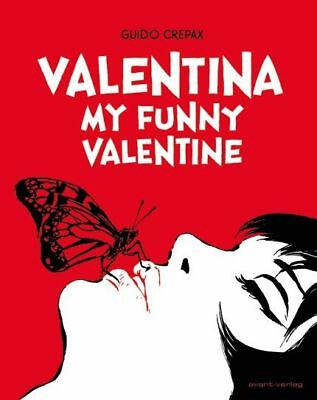 Guido Crepax Valentina - My funny Valentine ( Avant Verlag 2018 Hardcover ) NEU