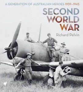 Second World War: A Generation of Australian Heroes 1939-1945,Richard Pelvin,New