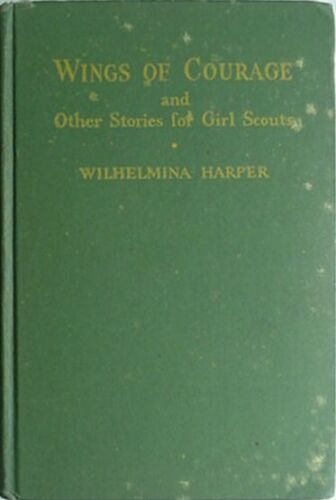 1942 GIRL SCOUT BOOK - WINGS OF COURAGE & OTHER STORIES (GIRL SCOUTS OF THE USA*