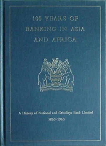HISTORY OF NATIONAL & GRINDLAYS BANK LTD 1863-1963 - 100 YRS IN ASIA & AFRICA