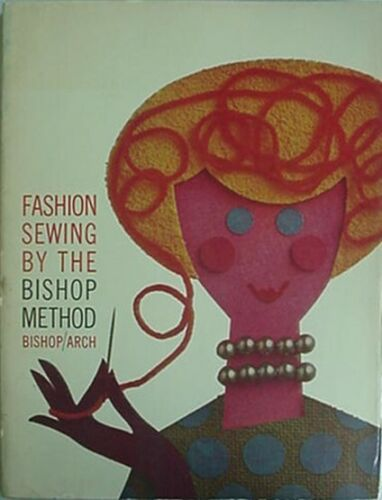 BISHOP METHOD OF FASHION SEWING, 1962 BOOK (EDNA BISHOP, MARJORIE ARCH