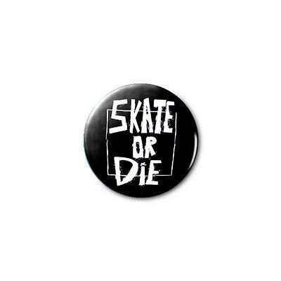 Skate or Die 1.25in Pins Buttons Badge *BUY 2, GET 1 FREE*