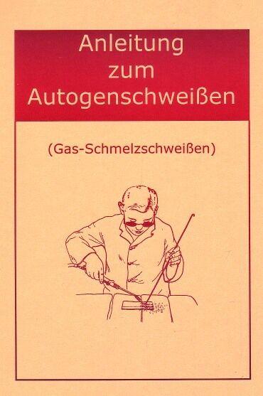 Anleitung zum Autogenschweißen Gas-Schmelzschweissen lernen Reprint (Neu)