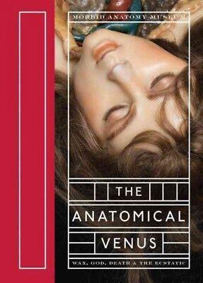 Anatomical Venus : Wax, God, Death & the Ecstatic, Hardcover by Ebenstein, Jo...