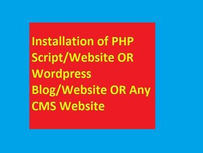Installation Of Php Scriptwebsite Or Wordpress Blogwebsite Or Any Cms Website