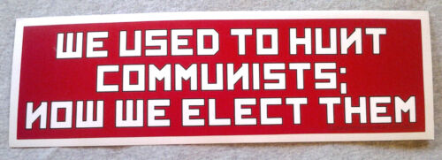 WE USED TO HUNT COMMUNISTS; NOW WE ELECT THEM Bumper Sticker  L