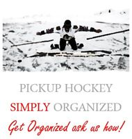 GET ORGANIZED WITH YOUR PICKUP HOCKEY