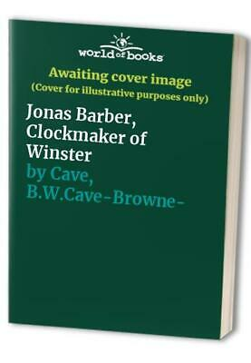 Jonas Barber, Clockmaker of Winster by Cave, B.W.Cave-Browne- Paperback Book The